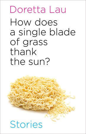 How Does a Single Blade of Grass Thank the Sun?, Doretta Lau