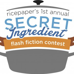 Winners Announced: Ricepaper Secret Ingredient Flash Fiction Contest
